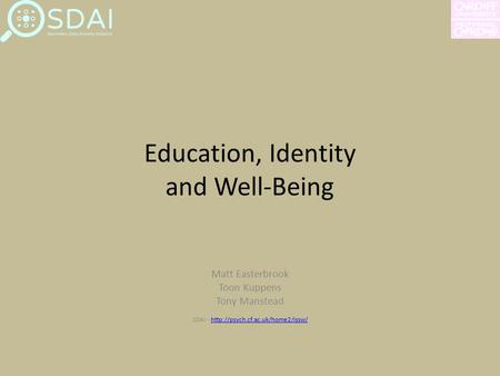 Education, Identity and Well-Being Matt Easterbrook Toon Kuppens Tony Manstead SDAI -