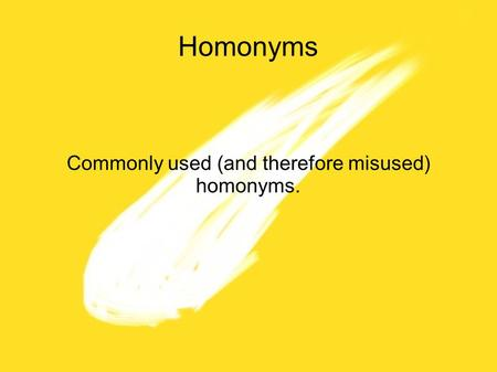 Homonyms Commonly used (and therefore misused) homonyms.
