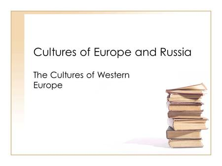 Cultures of Europe and Russia The Cultures of Western Europe.