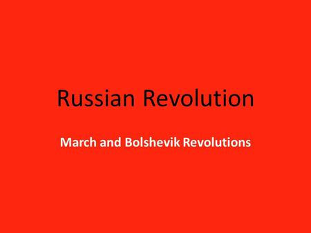 Russian Revolution March and Bolshevik Revolutions.