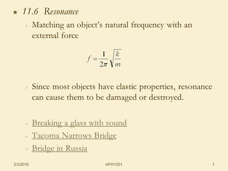 APHY201 2/3/2016 1 11.6 Resonance   Matching an object's natural frequency with an external force   Since most objects have elastic properties, resonance.