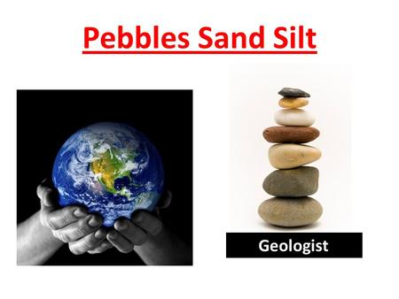 Pebbles Sand Silt Geologist. How do these pebbles turn into sand???