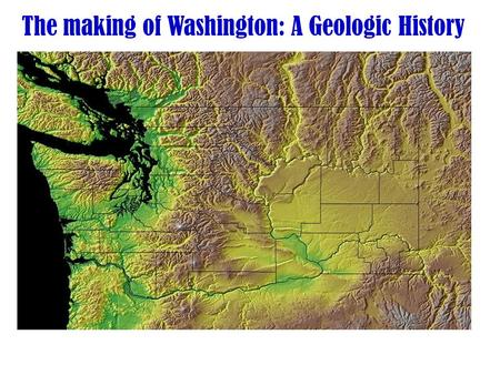 The making of Washington: A Geologic History. Draw/color in the six cell table of your mini-poster showing major events that formed WA State: