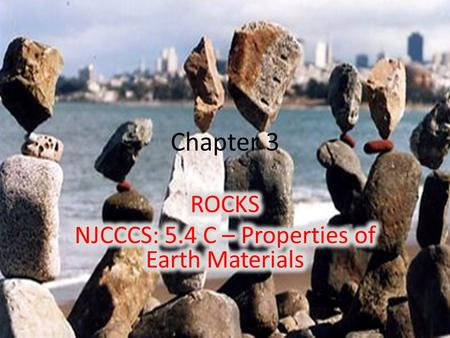 ROCKS NJCCCS: 5.4 C – Properties of Earth Materials