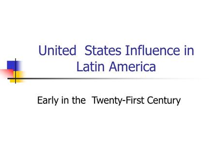 United States Influence in Latin America Early in the Twenty-First Century.