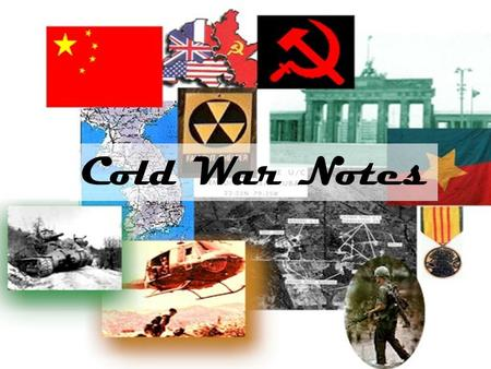 Cold War Notes. What was the Cold War? Battle of ideas between United States and Soviet Union. Not an actual war between those countries. Used words and.
