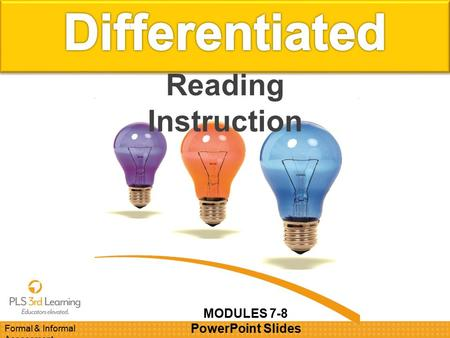 Formal & Informal Assessment MODULES 7-8 PowerPoint Slides Reading Instruction.