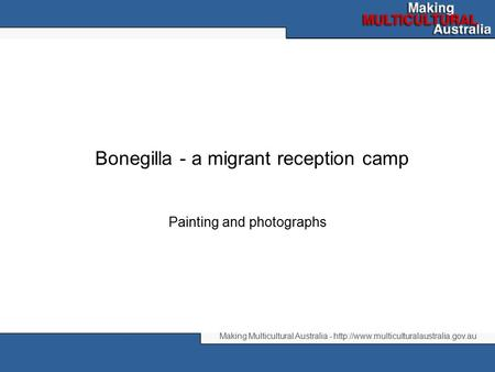 Making Multicultural Australia -  Bonegilla - a migrant reception camp Painting and photographs.