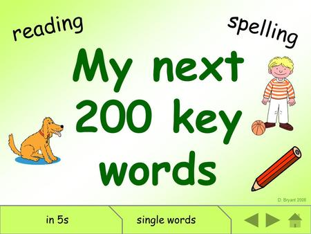 My next 200 key words D. Bryant 2008 reading single wordsin 5s spelling.
