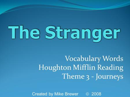 Vocabulary Words Houghton Mifflin Reading Theme 3 - Journeys Created by Mike Brewer  2008.