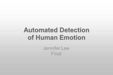 Jennifer Lee Final Automated Detection of Human Emotion.