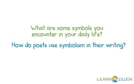 What are some symbols you encounter in your daily life? How do poets use symbolism in their writing?