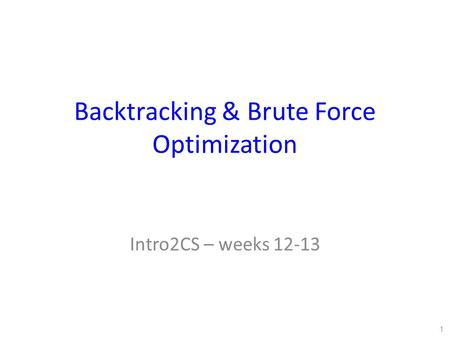 Backtracking & Brute Force Optimization Intro2CS – weeks 12-13 1.
