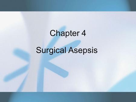 Chapter 4 Surgical Asepsis. Copyright © 2007 Thomson Delmar Learning. ALL RIGHTS RESERVED.2 Sterile Technique A microbe free technique –Used for performing.