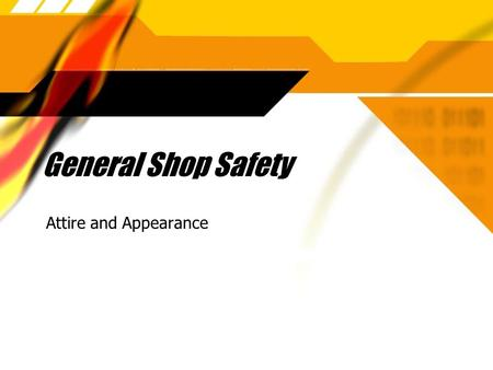 General Shop Safety Attire and Appearance. Clothing  Roll long sleeves up above the elbow.  This will keep your clothes clean and prevent the material.
