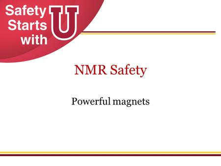 NMR Safety Powerful magnets. NMR Safety 2 NMR Safety Information. UMBC Dept. of Chemistry and Biochemistry. Accessed 7 Jan 2014.