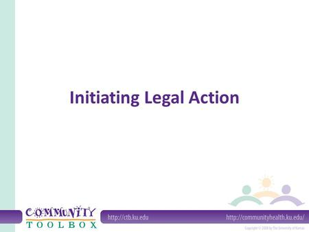 Initiating Legal Action. What is legal action? For the purposes of this section, a lawsuit can be criminal or civil. Possible outcomes: – Money damages.