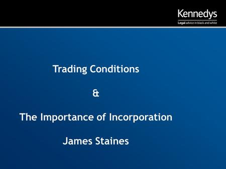 Trading Conditions & The Importance of Incorporation James Staines.