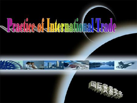 111. 222 Discussion  What is the study scope of International Trade Practice ?  What are the main features of international trade as compared with domestic.