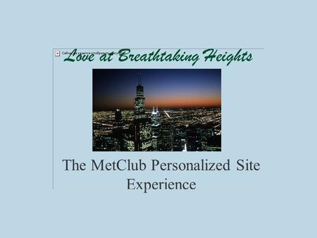 Love at Breathtaking Heights The MetClub Personalized Site Experience.