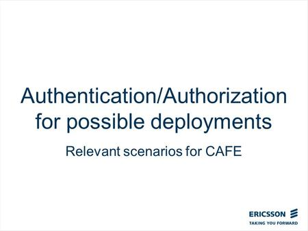 Slide title In CAPITALS 50 pt Slide subtitle 32 pt Authentication/Authorization for possible deployments Relevant scenarios for CAFE.