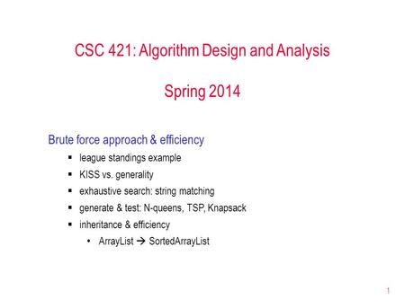 1 CSC 421: Algorithm Design and Analysis Spring 2014 Brute force approach & efficiency  league standings example  KISS vs. generality  exhaustive search:
