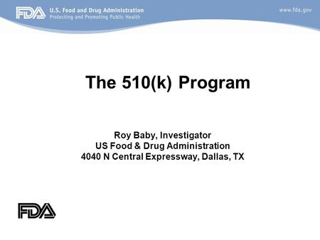 The 510(k) Program Roy Baby, Investigator US Food & Drug Administration 4040 N Central Expressway, Dallas, TX.