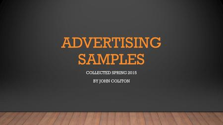 ADVERTISING SAMPLES COLLECTED SPRING 2015 BY JOHN COLITON.