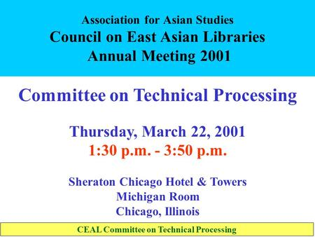 Association for Asian Studies Council on East Asian Libraries Annual Meeting 2001 Committee on Technical Processing Thursday, March 22, 2001 1:30 p.m.