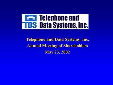 Telephone and Data Systems, Inc. Annual Meeting of Shareholders May 23, 2002.