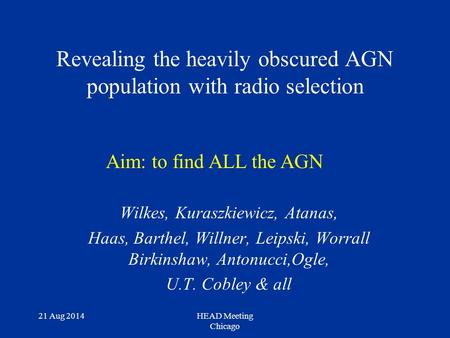21 Aug 2014HEAD Meeting Chicago Revealing the heavily obscured AGN population with radio selection Wilkes, Kuraszkiewicz, Atanas, Haas, Barthel, Willner,