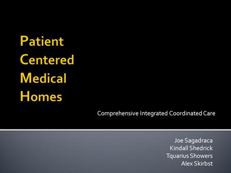 Joe Sagadraca Kindall Shedrick Tquarius Showers Alex Skirbst Comprehensive Integrated Coordinated Care.