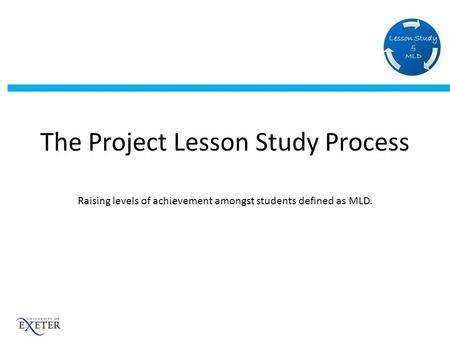 The Project Lesson Study Process Raising levels of achievement amongst students defined as MLD.