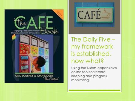 The Daily Five – my framework is established, now what? Using the Sisters ccpensieve online tool for record keeping and progress monitoring.