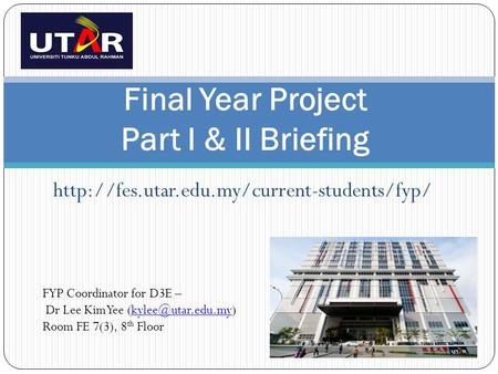 Final Year Project Part I & II Briefing FYP Coordinator for D3E – Dr Lee Kim Yee
