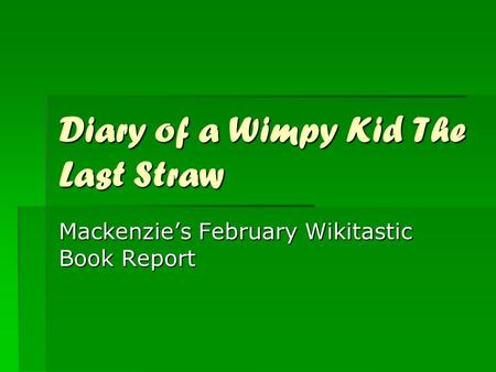 Diary of a Wimpy Kid The Last Straw Mackenzie's February Wikitastic Book Report.