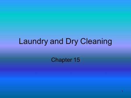 1 Laundry and Dry Cleaning Chapter 15. 2 Garment care label is your guide Today washing clothes a lot different than a few years ago.