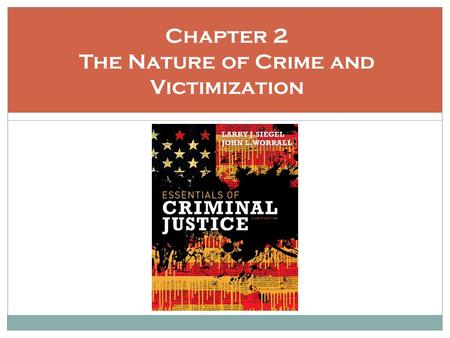 Chapter 2 The Nature of Crime and Victimization. Learning Objectives Be able to discuss how crime is defined Be familiar with the methods used to measure.