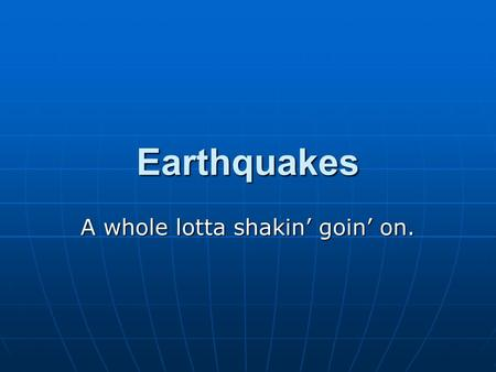 Earthquakes A whole lotta shakin' goin' on.. Focus Point at which there is a sudden release of energy below Earth's surface usually along a fault. Point.