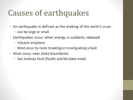 Causes of earthquakes An earthquake is defined as the shaking of the earth's crust Can be large or small Earthquakes occur when energy is suddenly released.