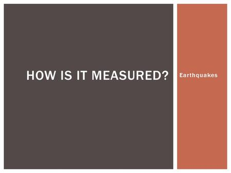 Earthquakes HOW IS IT MEASURED?.  Instrument located at or near the earth's surface to record seismic waves. (Tool) SEISMOGRAPH.