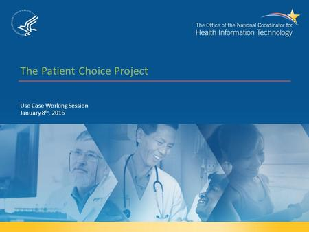The Patient Choice Project Use Case Working Session January 8 th, 2016.