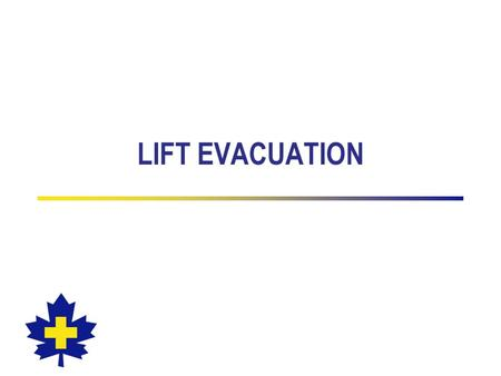 LIFT EVACUATION. 2 Lift Evacuation The following are common elements of every evacuation: –Responsibility –Preparation –Communication and co-ordination.