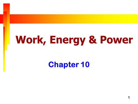 1 Work, Energy & Power Chapter 10. 2 Lesson 1 Feb 10 Specific Instructional Objectives At the end of the lesson, students should be able to: –Show understanding.