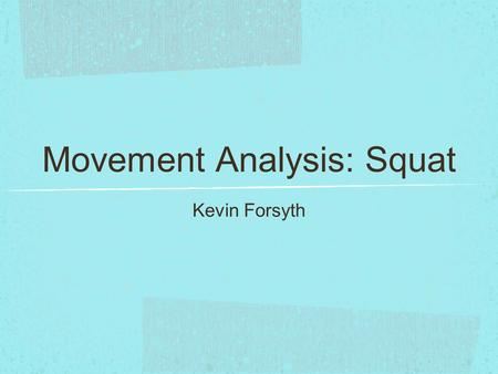Movement Analysis: Squat Kevin Forsyth. Proper Squat Technique Stand straight with knees relaxed, feet hip-width apart and toes slightly turned out. Bend.