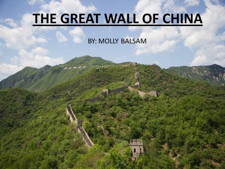 THE GREAT WALL OF CHINA BY: MOLLY BALSAM. TO GET TO THE TOP YOU HAVE TO TAKE THE ROCKY CHAIR LIFT.