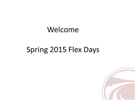 Welcome Spring 2015 Flex Days. Thank You Flex Committee Heather Craig, Chair Lisa Gonzales Anthony Villarreal Rosa Arroyo Kim Mansfield.