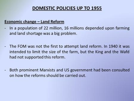DOMESTIC POLICIES UP TO 1955 Economic change – Land Reform -In a population of 22 million, 16 millions depended upon farming and land shortage was a big.
