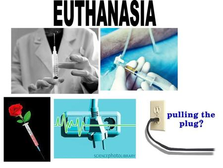 Euthanasia is intentionally ending a persons life to avoid or eliminate pain and suffering. There are two very different types of euthanasia: ACTIVE: