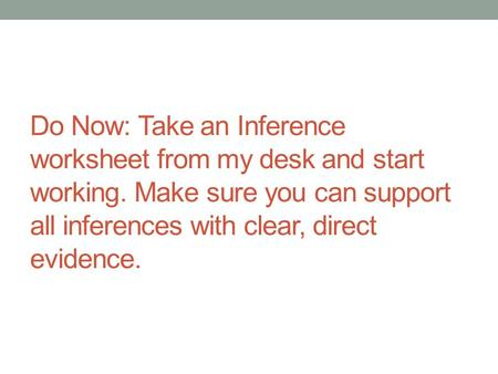 Do Now: Take an Inference worksheet from my desk and start working
